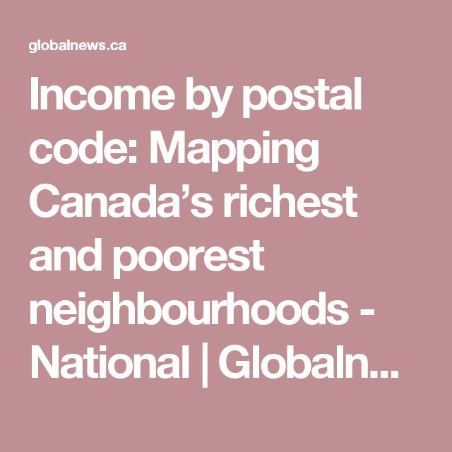 Income by postal code: Mapping Canada's richest and poorest neighbourhoods - National | Globalnews.ca