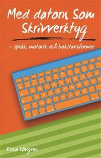 Med datorn som skrivverktyg - språk, motorik och bokstavsformer