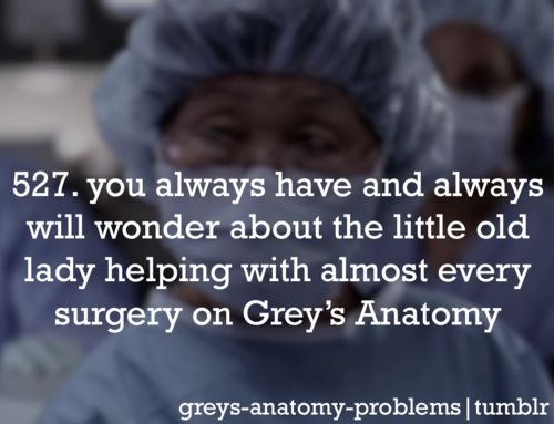 Grey's Anatomy Problems. Seriously, who is she? She knows Everythjng!