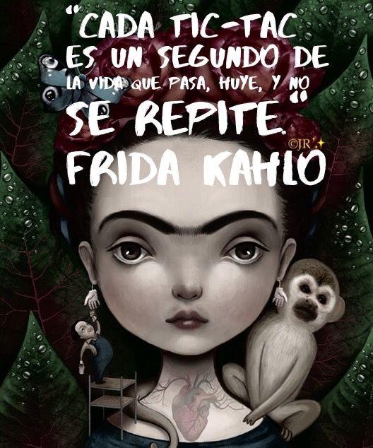 """""""Cada segundo..."""" Frida Kahlo"""