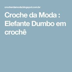 Croche da Moda : Elefante Dumbo em crochê