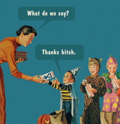 What do we say? Thanks bitch funny quotes quote candy kids halloween halloween pictures happy halloween halloween images halloween quotes