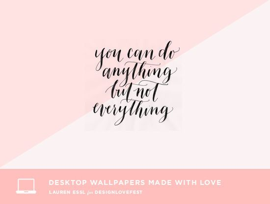 You can do anything but not everything, calligraphy desktop by Lauren Essl || designlovefest.com