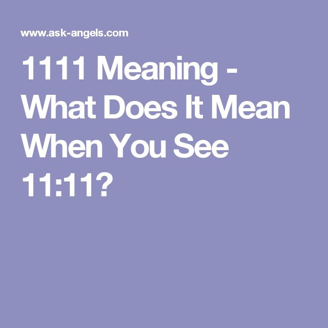 1111 Meaning - What Does It Mean When You See 11:11?