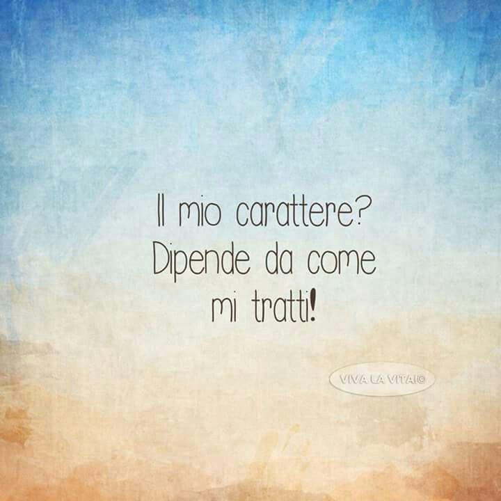 Il mio carattere??? Dipende da come mi tratti!!!