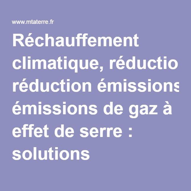 Réchauffement climatique, réduction émissions de gaz à effet de serre : solutions