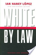 White by Law: The Legal Construction of Race by Ian Haney Lopez