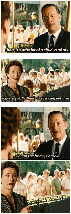 "Saving Mr. Banks, ""there's a little bit of child in all of us."" I loved this part :) Get on the horse Pamela!"