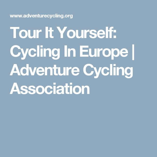 Tour It Yourself: Cycling In Europe | Adventure Cycling Association