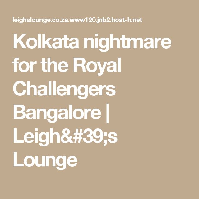 Kolkata nightmare for the Royal Challengers Bangalore | Leigh's Lounge