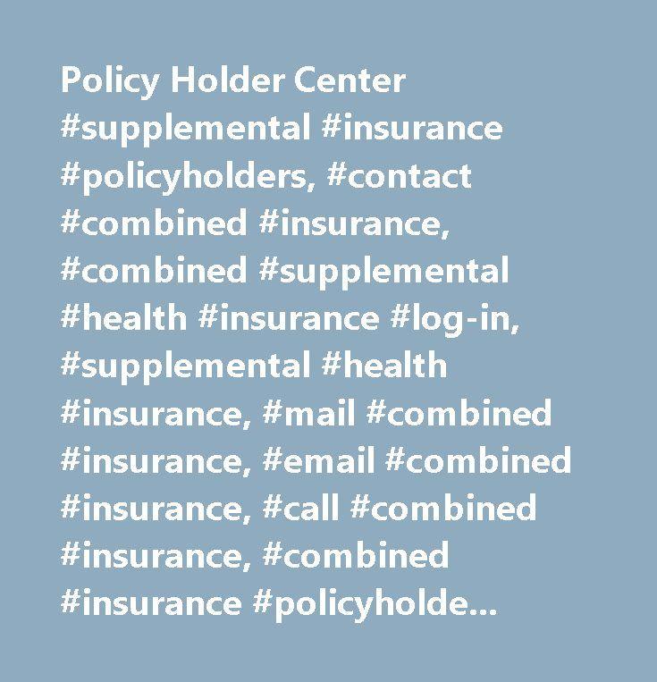 Policy Holder Center #supplemental #insurance #policyholders, #contact #combined #insurance, #combined #supplemental #health #insurance #log-in, #supplemental #health #insurance, #mail #combined #insurance, #email #combined #insurance, #call #combined #insurance, #combined #insurance #policyholder #portal…