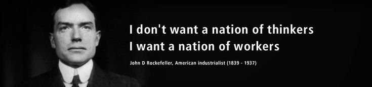 I don't want a nation of thinkers. I want a nation of workers. Quote by John D Rockefeller, American industrialist (1839 - 1937).