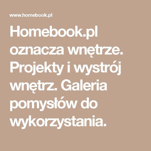 Homebook.pl oznacza wnętrze. Projekty i wystrój wnętrz. Galeria pomysłów do wykorzystania.