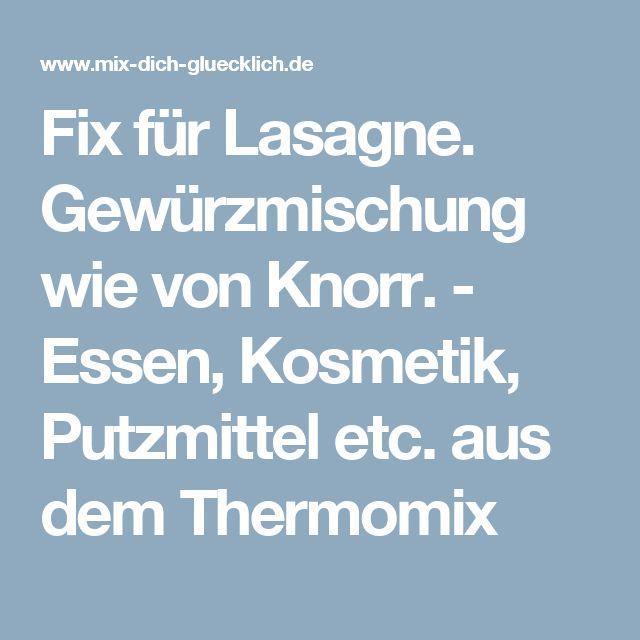 Fix für Lasagne. Gewürzmischung wie von Knorr. - Essen, Kosmetik, Putzmittel etc. aus dem Thermomix