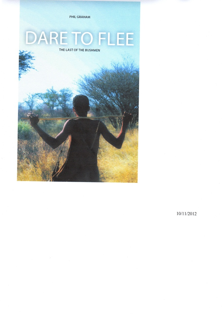 """""""Dare to Flee"""" about the Kalahari Bushmen and their fight to survive man!!"""