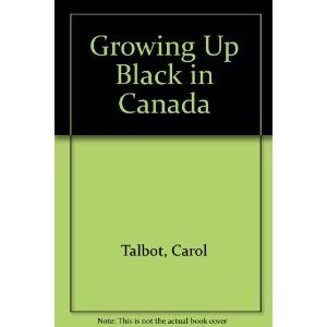 Growing up black in Canada: Carol Talbot: 9780887950230: Books - Amazon.ca