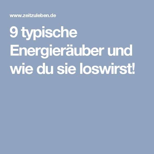 9 typische Energieräuber und wie du sie loswirst!
