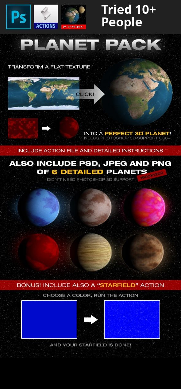 3d, 3d planet, action, isolated, jpeg, planet, planetize, png, sci-fi, space, star, starfield This bundle include:    PLANETIZE ACTION  The planetize action can generate a perfect 3d planet from any flat texture you have. It's compatible only with photoshop 3d function, so you can use the action only if you have photoshop cs3 or higher. Include detailed instructions (very easy)   6  HI RES PLANET  (psd-png-jpeg) Include 6 high res planets, both jpeg (with elaborate atmosphere effects) a...