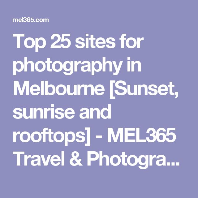Top 25 sites for photography in Melbourne [Sunset, sunrise and rooftops] - MEL365 Travel & Photography