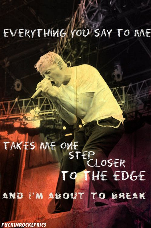 - from One Step Closer by Linkin Park