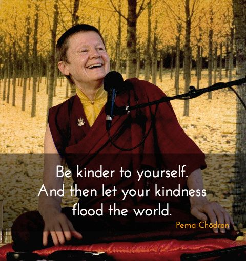 """Flooding the world with your kindness ~ Pema Chödron http://justdharma.com/s/mga8v  Be kinder to yourself. And then let your kindness flood the world.  – Pema Chödron  from the book """"When Things Fall Apart: Heart Advice for Difficult Times"""" ISBN: 978-1570629693  -  https://www.amazon.com/gp/product/1570629692/ref=as_li_tf_tl?ie=UTF8&camp=1789&creative=9325&creativeASIN=1570629692&linkCode=as2&tag=jusdhaquo-20"""