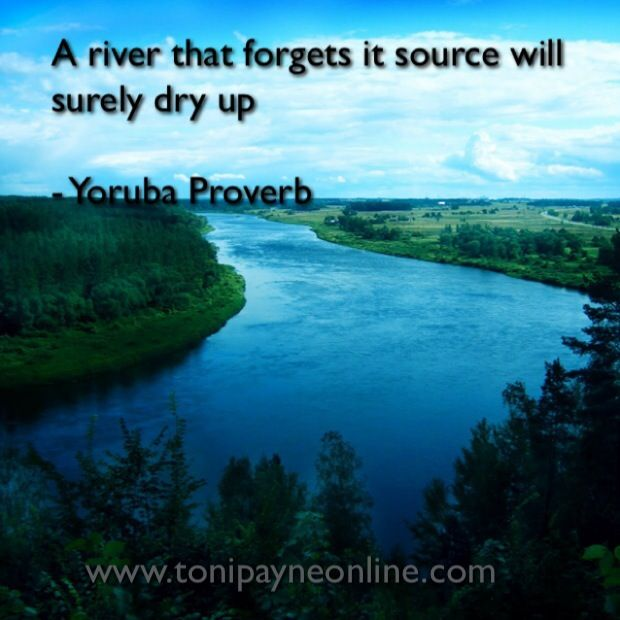 Yoruba African Proverb : A river who forgets its source will dry up #quotes #proverbs #sayings