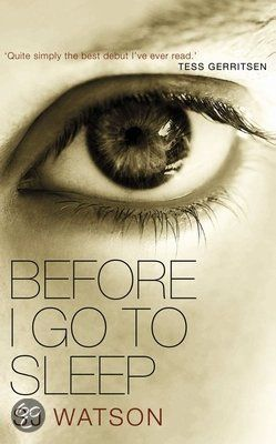 Before I go to sleep - S.J. Watson  What happens when your memory is gone? Every morning you wake up, not knowing who you are or where you are. Not knowing who to trust...