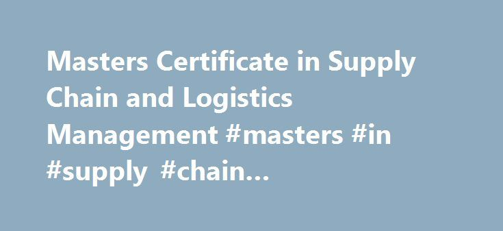 Masters Certificate in Supply Chain and Logistics Management #masters #in #supply #chain #management #online http://illinois.nef2.com/masters-certificate-in-supply-chain-and-logistics-management-masters-in-supply-chain-management-online/  # Masters Certificate in Supply Chain and Logistics Management Canada's first comprehensive modular program for supply chain and logistics professionals Stay ahead of regional and global competition with SEEC's comprehensive SCLM tool set. The new Masters…