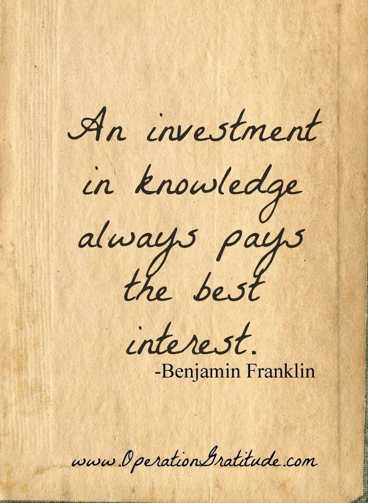 """An investment in knowledge always pays the best interest."" ~ Benjamin Franklin"