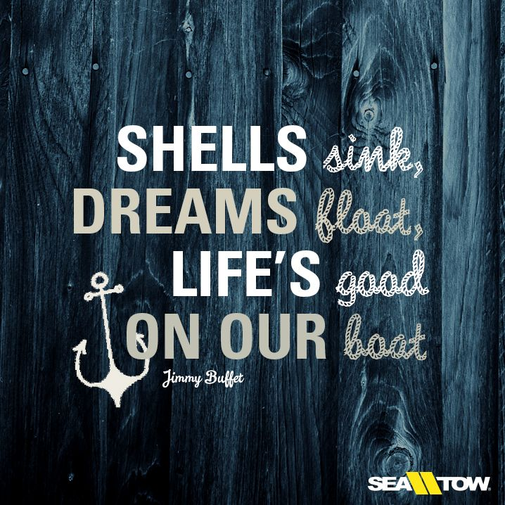 Shells sink, dreams float, life's good on our boat.