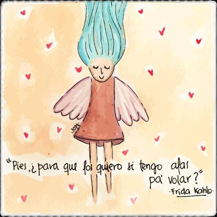 Pies, ¿para que los quiero si tengo alas para volar?. Frases. Frida Kahlo