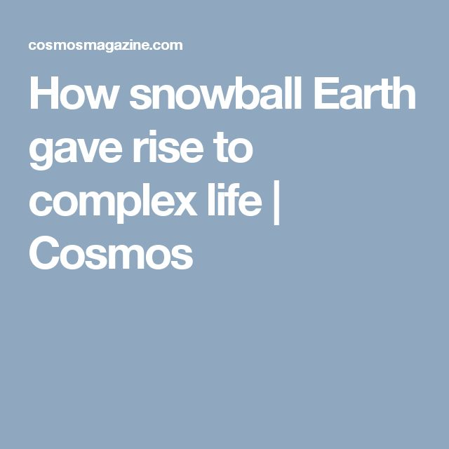 How snowball Earth gave rise to complex life | Cosmos