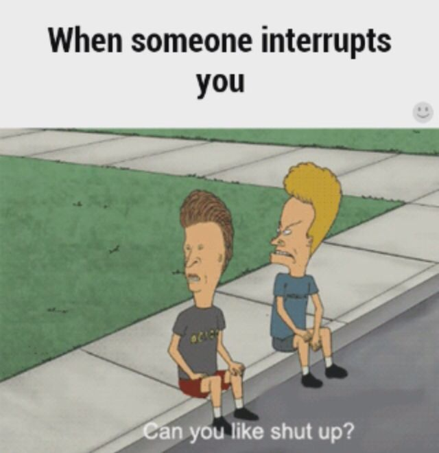 """Beevus and Butthead. """"Can you like shut up?"""""""