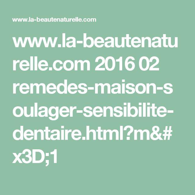www.la-beautenaturelle.com 2016 02 remedes-maison-soulager-sensibilite-dentaire.html?m=1