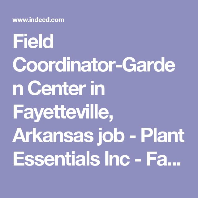Field Coordinator-Garden Center in Fayetteville, Arkansas job - Plant Essentials Inc - Fayetteville, AR | Indeed.com