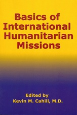 Kevin M. Cahill, Basics of International Humanitarian Mission, International Humanitarian Affairs Series, Fordham University Press, 2003