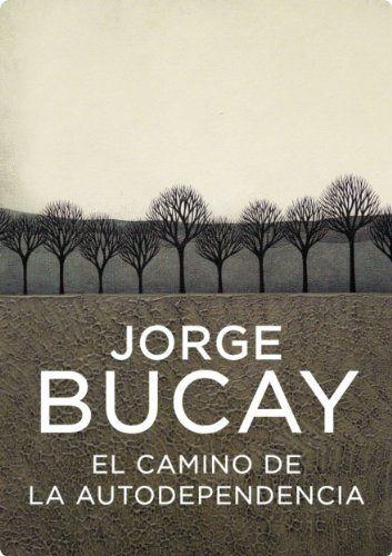 El camino de la autodependencia (Autoayuda Y Superacion) (Spanish Edition) by Jorge Bucay. $7.76. 144 pages. Publisher: GRIJALBO; 001 edition (March 18, 2011)