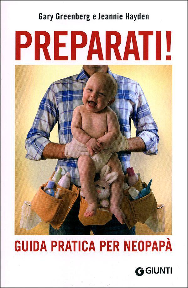 """Gary Greenberg, Jeannie Hayden """"Preparati! Guida pratica per neopapà"""", Giunti"""