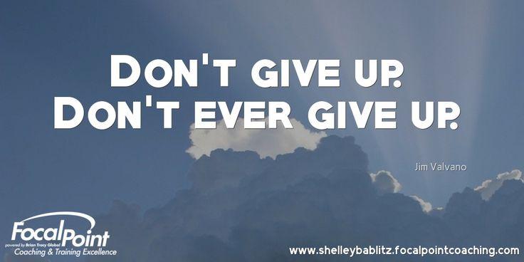 Don't give up. Don't ever give up. Jim Valvano #FocalPointYEG #FocalPointEdmonton #CoachShelleyBablitz #FocalPoint #BusinessCoaching