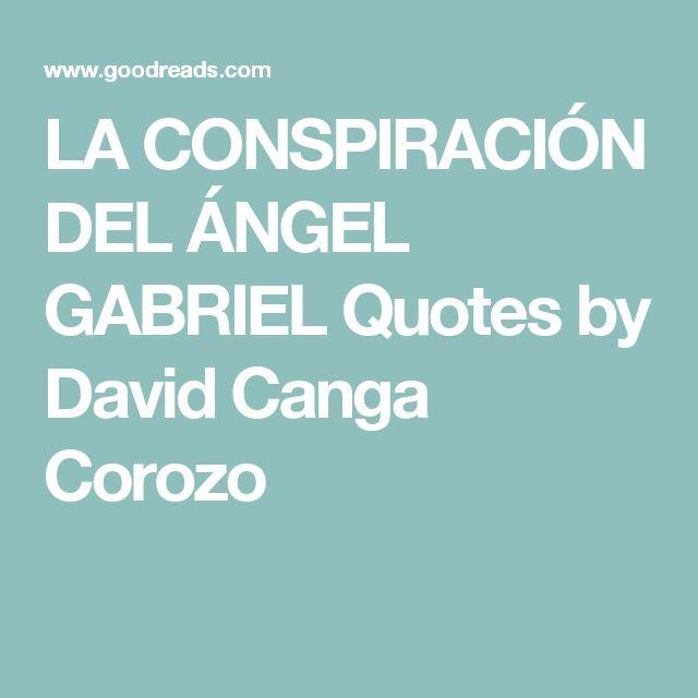 LA CONSPIRACIÓN DEL ÁNGEL GABRIEL Quotes by David Canga Corozo