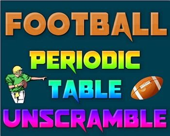 Activity: Football Periodic Table Unscramble (symbols, atomic number, mass, decimals, periods) 22 sets for warm up, homework or exit ticket