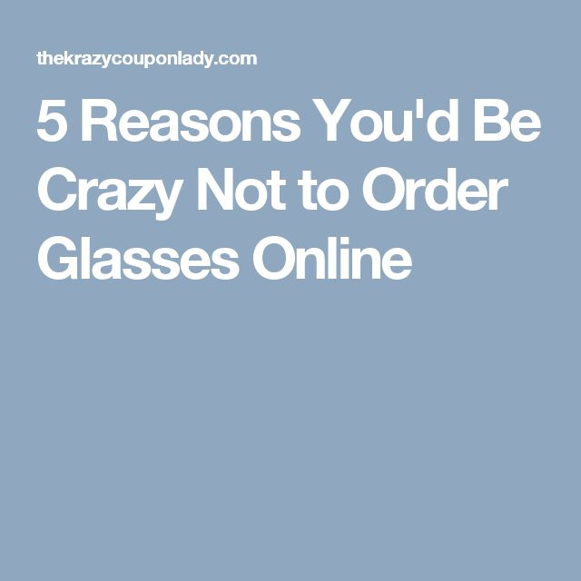 5 Reasons You'd Be Crazy Not to Order Glasses Online