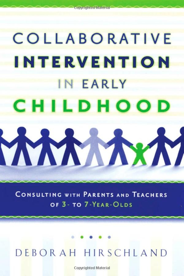 collaborative intervention in early childhood consulting with parents and teachers of 3 to 7 year olds deborah hirschland books worth reading