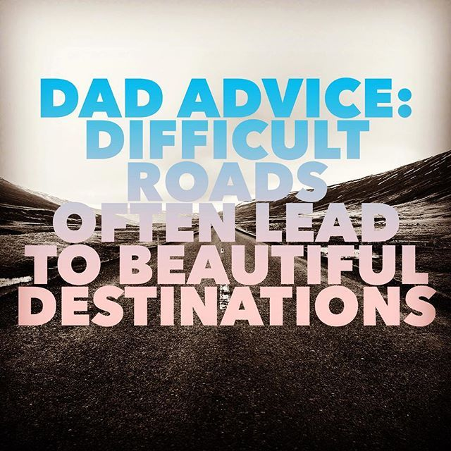 #dad #advice Get on that road, you'll never know what you'll find.