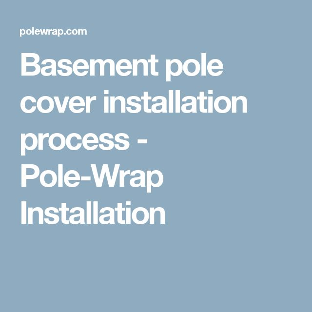 Basement pole cover installation process - Pole-Wrap Installation