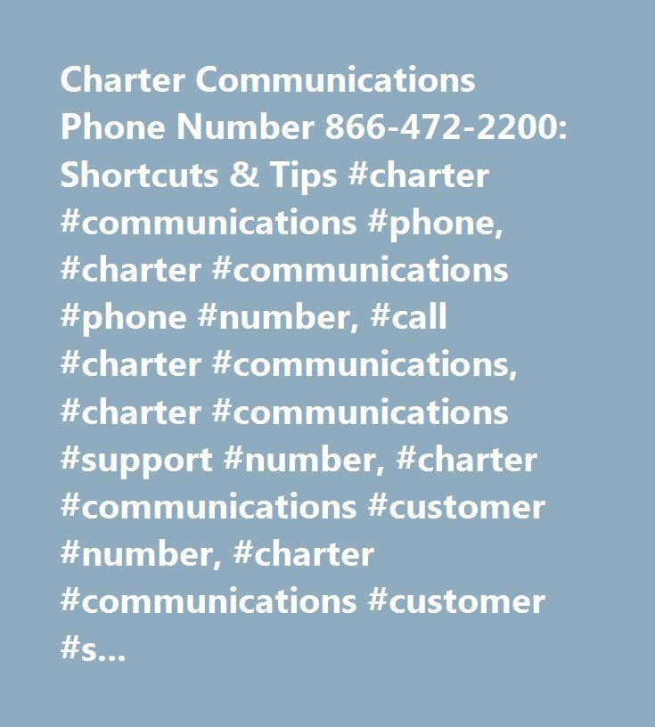 Charter Communications Phone Number 866-472-2200: Shortcuts & Tips #charter #communications #phone, #charter #communications #phone #number, #call #charter #communications, #charter #communications #support #number, #charter #communications #customer #number, #charter #communications #customer #service #number, #charter #communications #contact #number, #charter #communications #customer #support #number, #charter #communications #800, #charter #communications #toll #free…