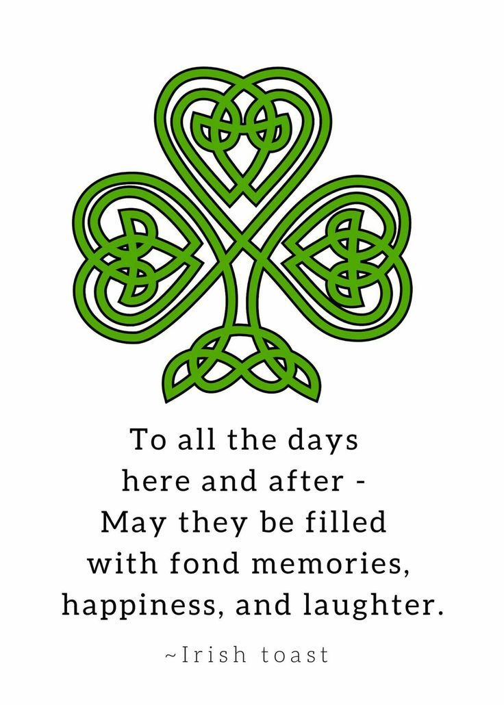 To all the days here and after - May they be filled with fond memories, happiness and laughter. - Irish toast