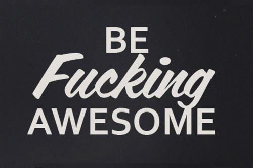 be fucking awesome!