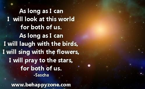 For as long as I can...I will look at this world for both of us. - Inspirational quotes about death. Memorial quotes, sympathy quotes for loved ones.