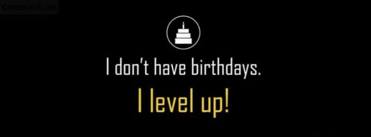 I Dont Have Birthdays - Funny Facebook Cover Photos